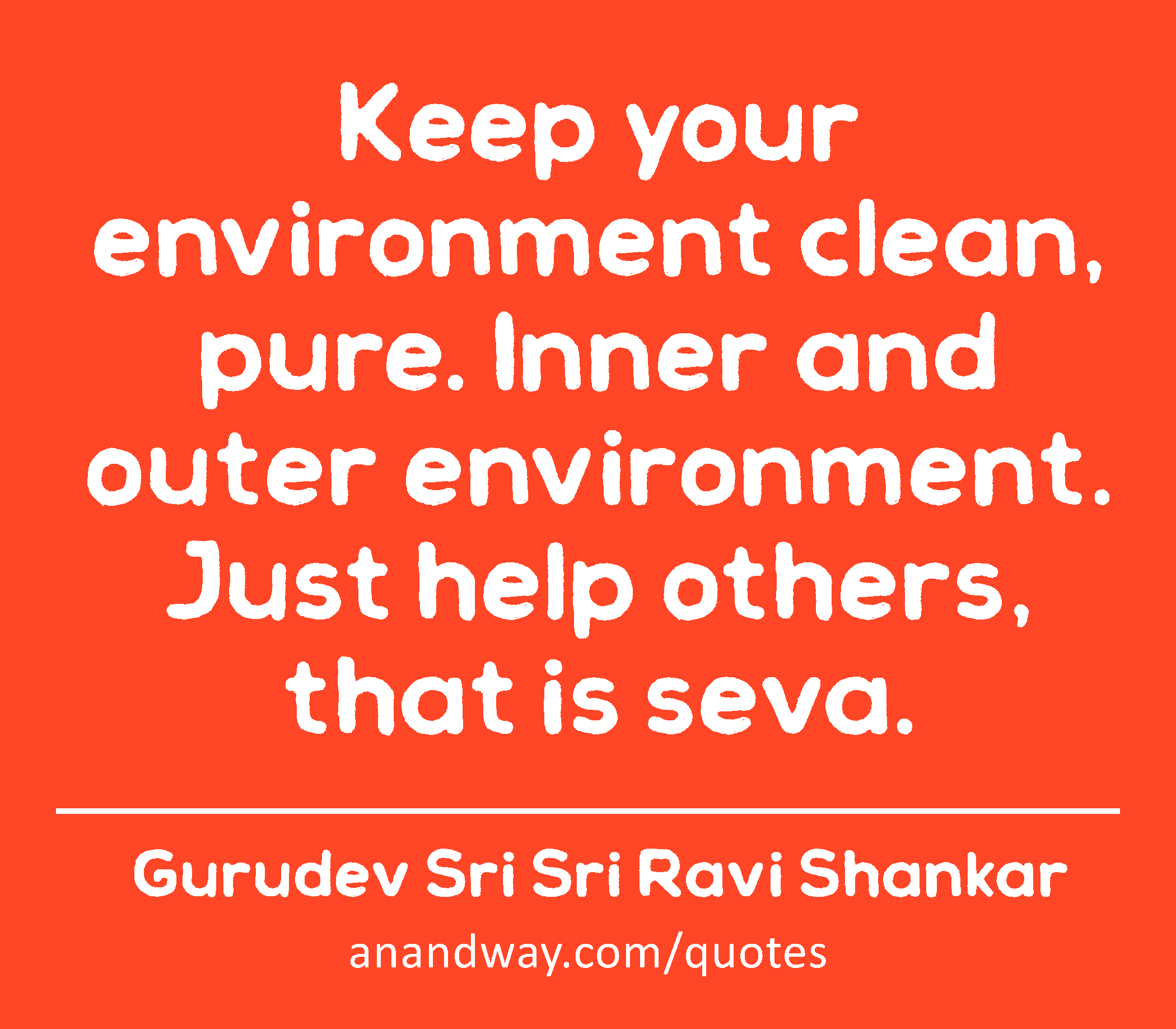 Keep your environment clean, pure  Inner and outer   by
